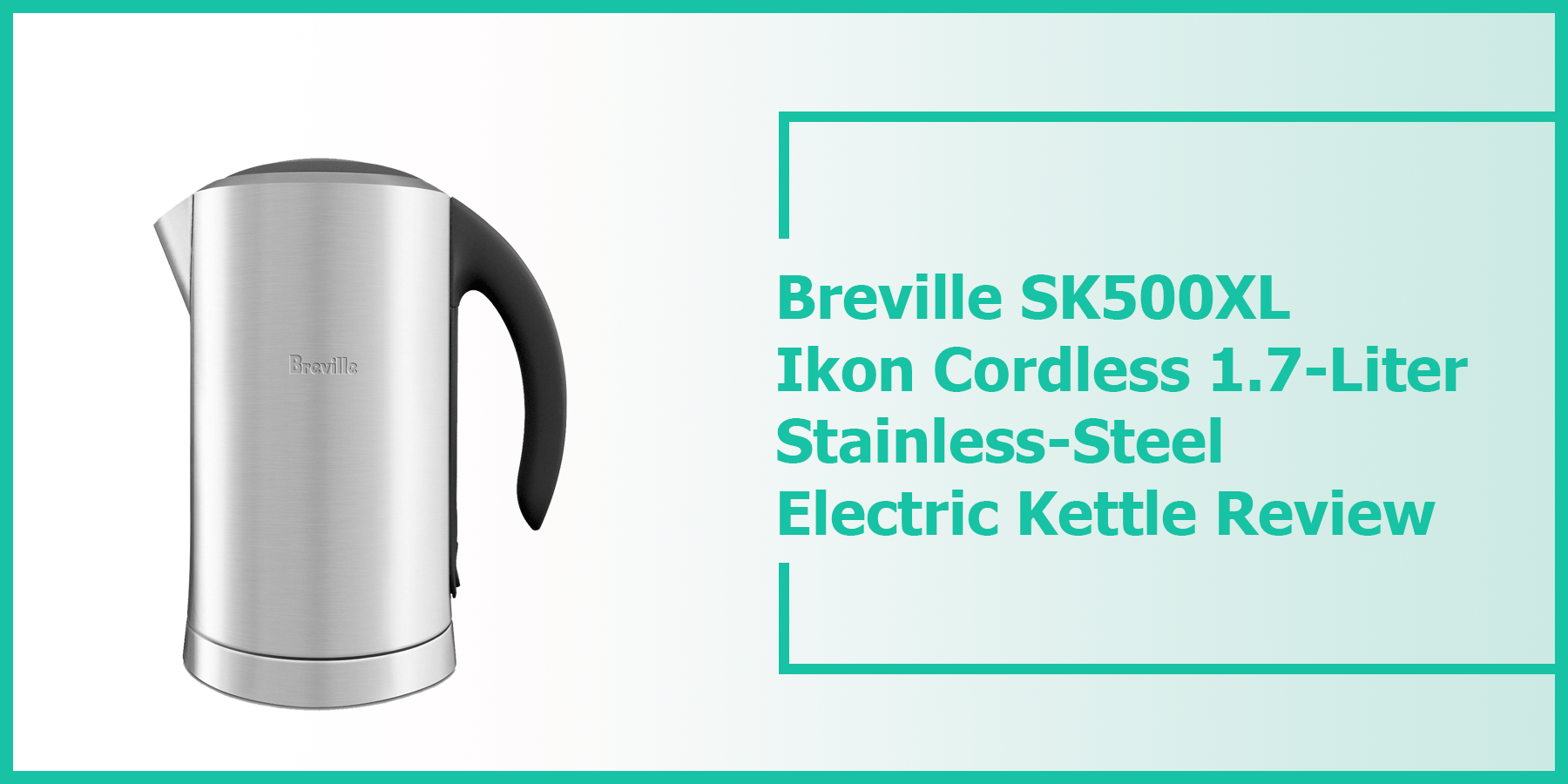 Breville SK500XL Ikon Cordless 1.7-Liter Stainless-Steel Electric Kettle  Review