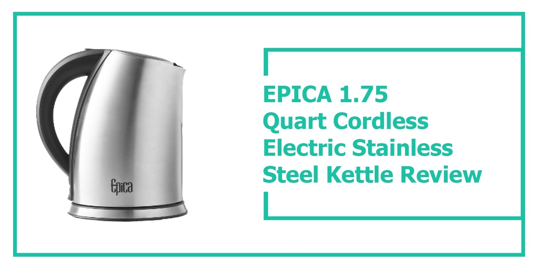 EPICA 1.75 Quart Cordless Electric Stainless Steel Kettle Review