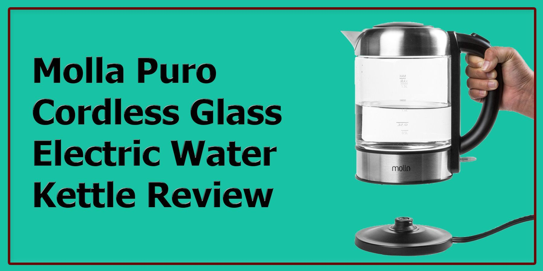 Molla Puro Cordless Glass Electric Water Kettle Review